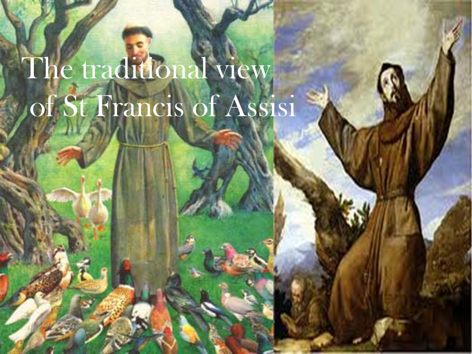The traditional view of St Francis of Assisi