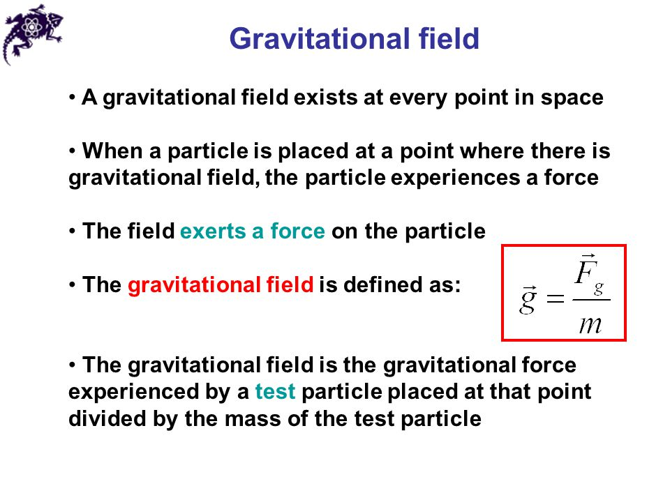Gravitational field A gravitational field exists at every point in space.