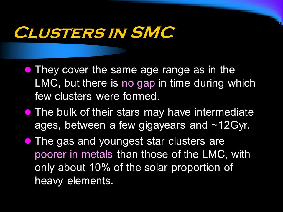 Clusters in SMC They cover the same age range as in the LMC, but there is no gap in time during which few clusters were formed.