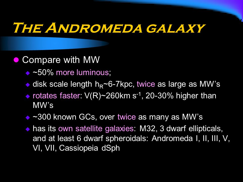 The Andromeda galaxy Compare with MW ~50% more luminous;