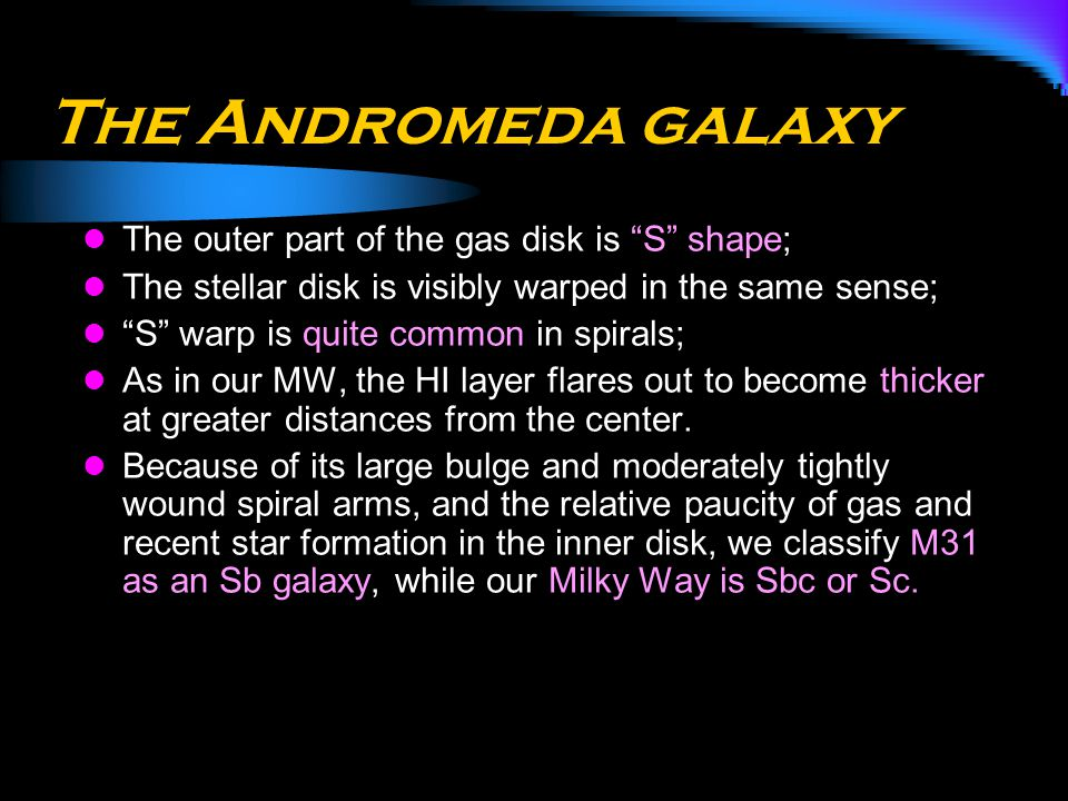 The Andromeda galaxy The outer part of the gas disk is S shape;