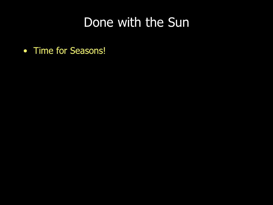 Done with the Sun Time for Seasons!