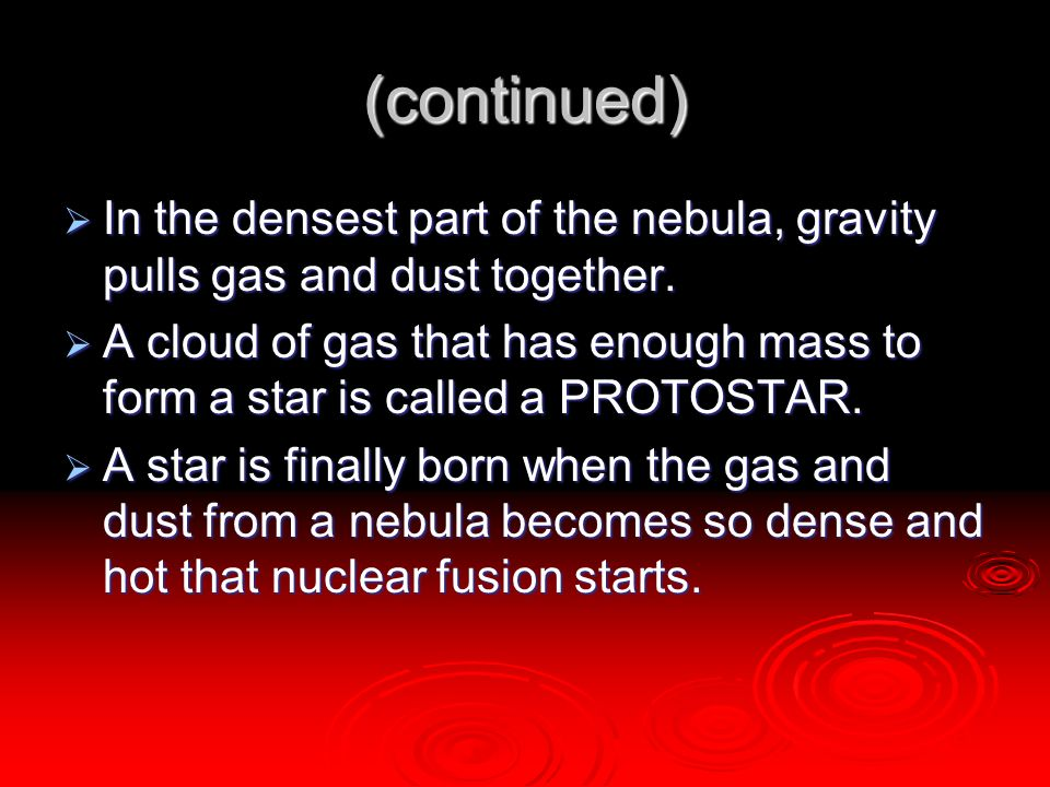 (continued) In the densest part of the nebula, gravity pulls gas and dust together.