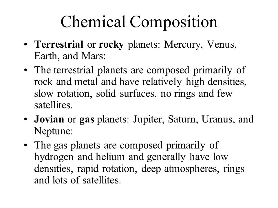 Chemical Composition Terrestrial or rocky planets: Mercury, Venus, Earth, and Mars: