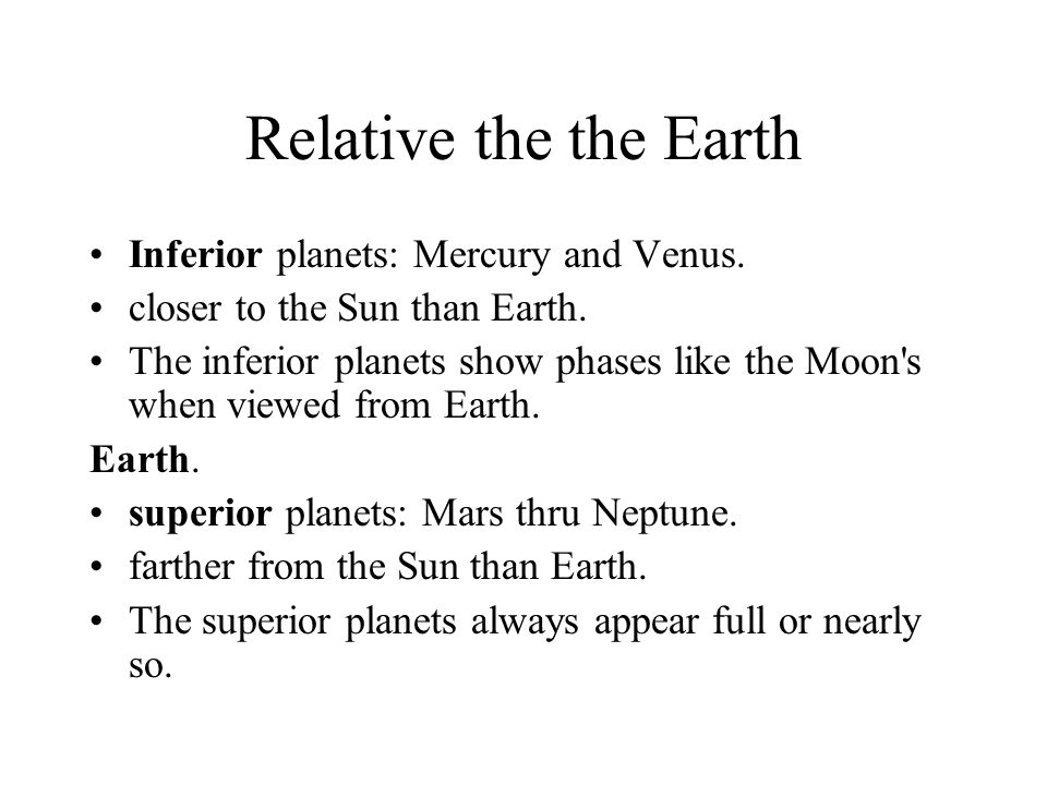 Relative the the Earth Inferior planets: Mercury and Venus.