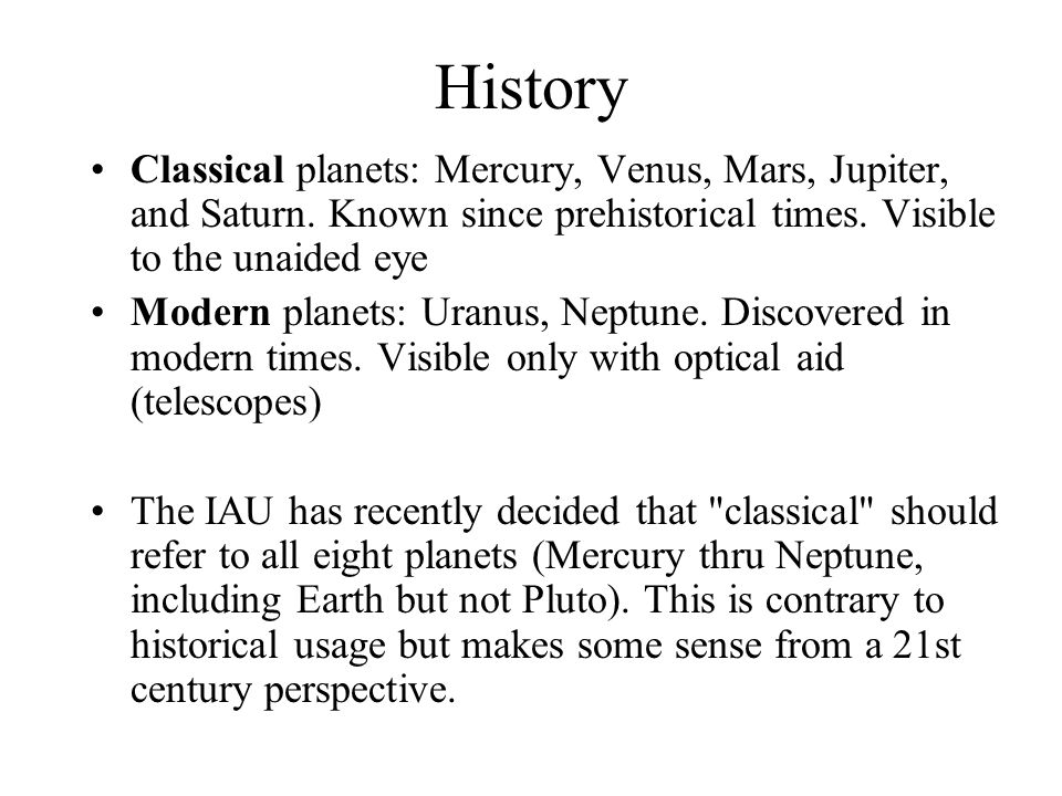 History Classical planets: Mercury, Venus, Mars, Jupiter, and Saturn. Known since prehistorical times. Visible to the unaided eye.