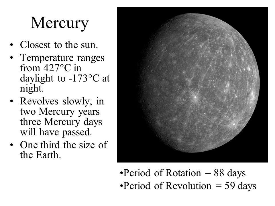 Mercury Closest to the sun.
