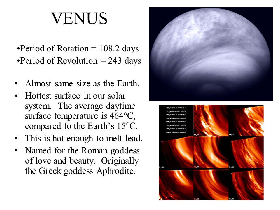 VENUS Period of Rotation = 108.2 days Period of Revolution = 243 days