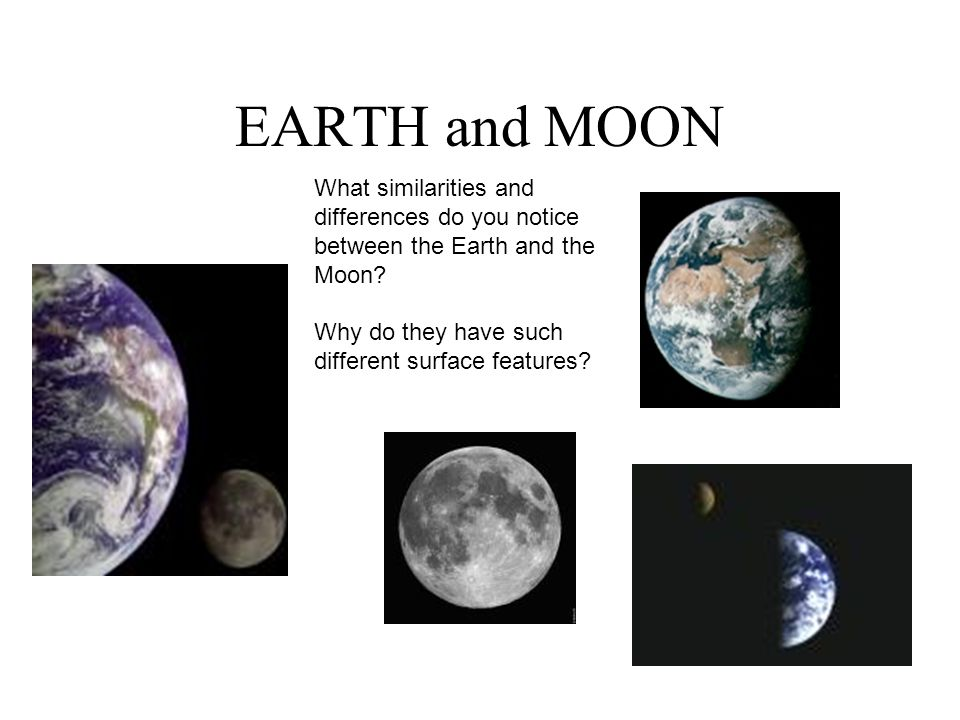 EARTH and MOON What similarities and differences do you notice