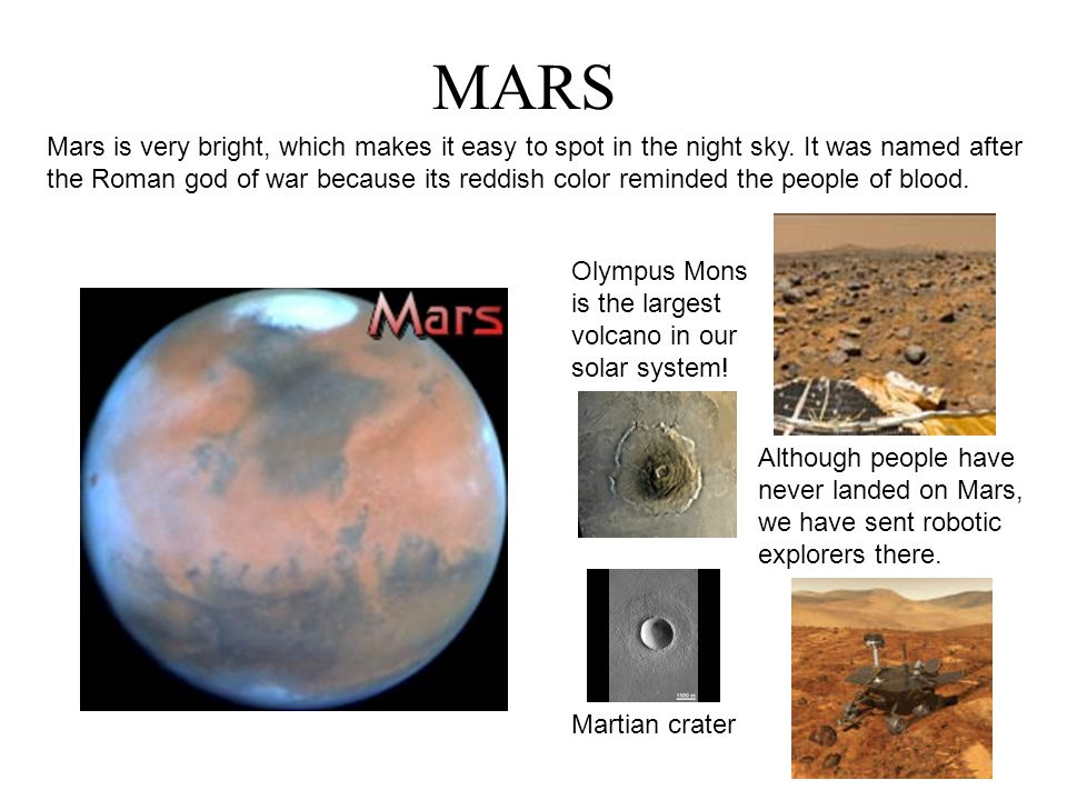 MARS Mars is very bright, which makes it easy to spot in the night sky. It was named after.