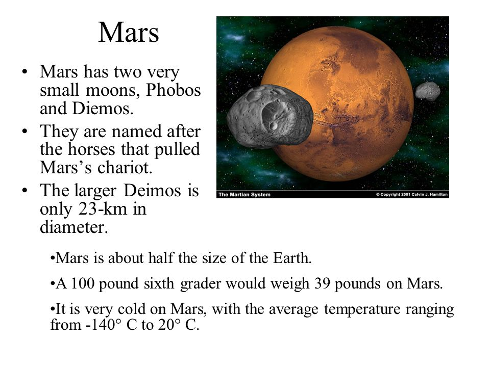 Mars Mars has two very small moons, Phobos and Diemos.