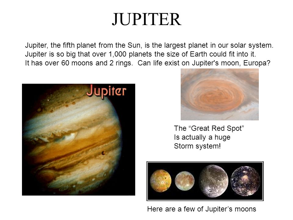 JUPITER Jupiter, the fifth planet from the Sun, is the largest planet in our solar system.