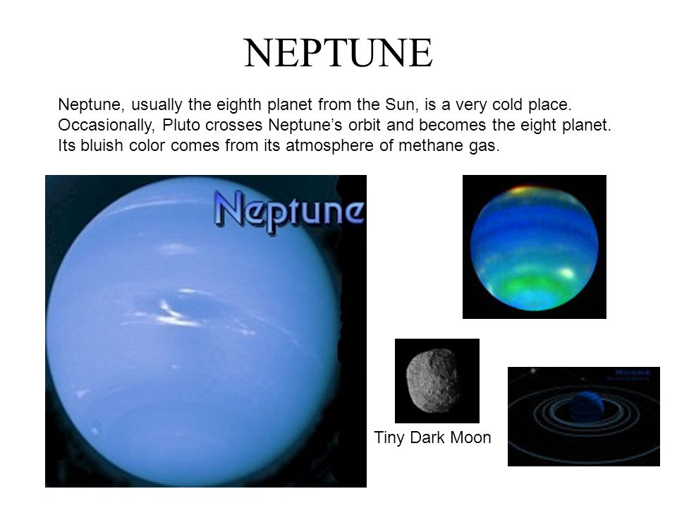 NEPTUNE Neptune, usually the eighth planet from the Sun, is a very cold place.