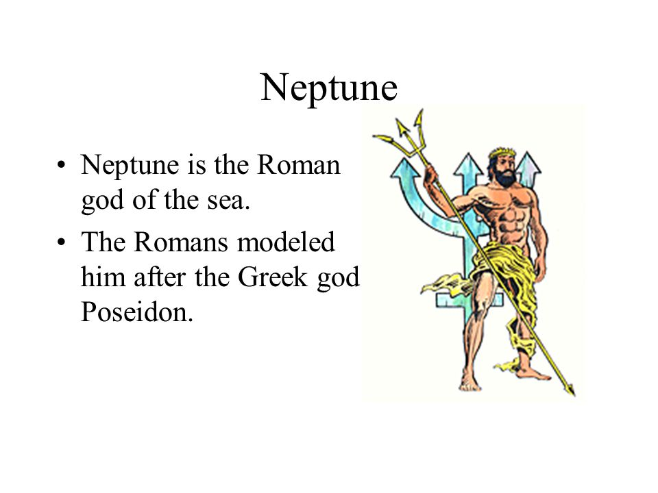 Neptune Neptune is the Roman god of the sea.
