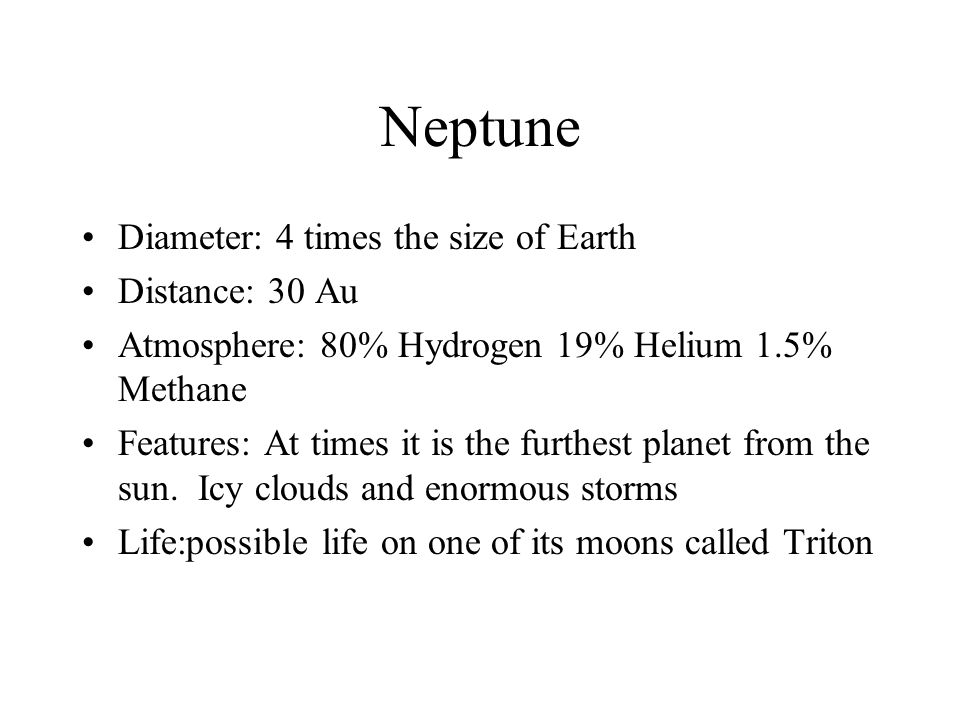 Neptune Diameter: 4 times the size of Earth Distance: 30 Au