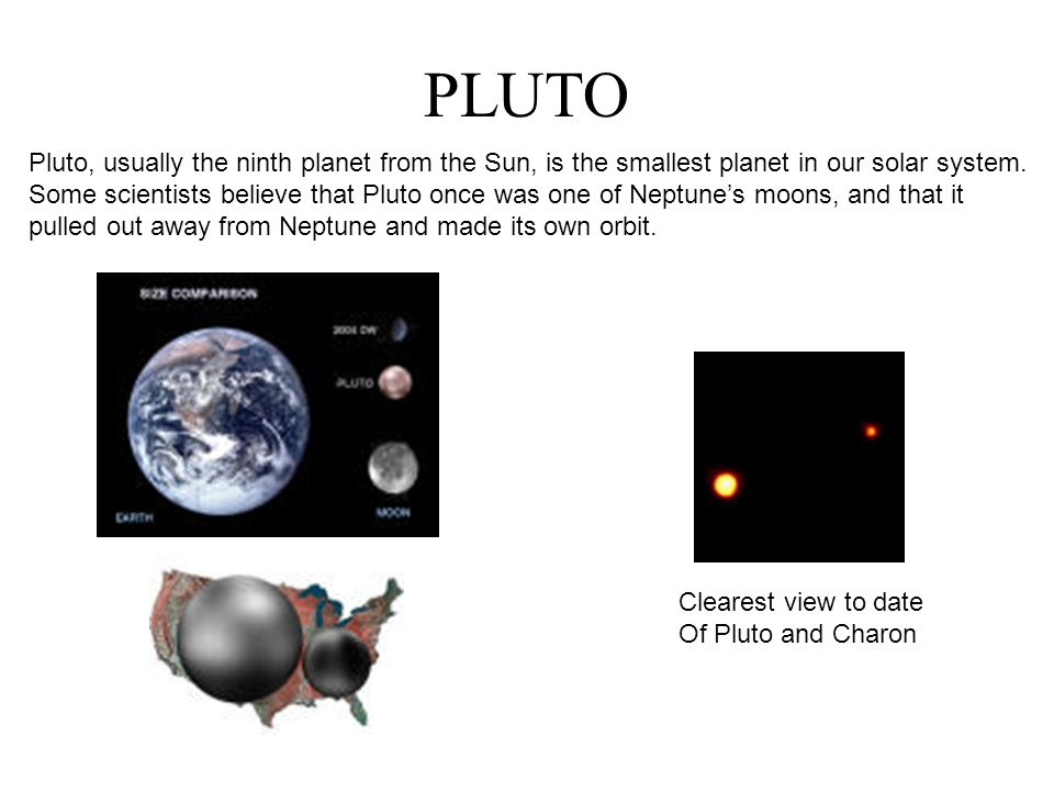 PLUTO Pluto, usually the ninth planet from the Sun, is the smallest planet in our solar system.