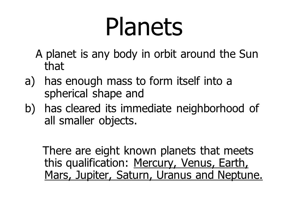 Planets A planet is any body in orbit around the Sun that