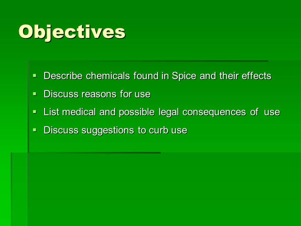 Objectives Describe chemicals found in Spice and their effects