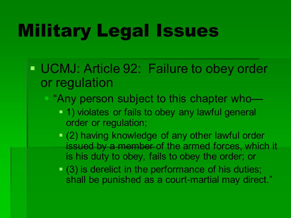 Military Legal Issues UCMJ: Article 92: Failure to obey order or regulation. Any person subject to this chapter who—