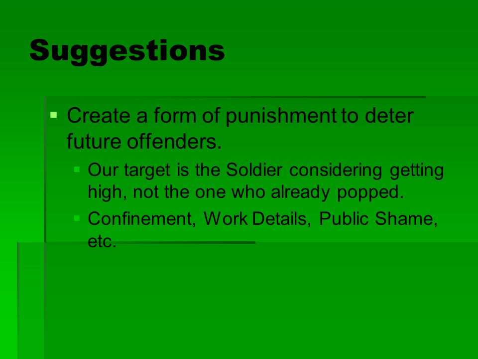 Suggestions Create a form of punishment to deter future offenders.