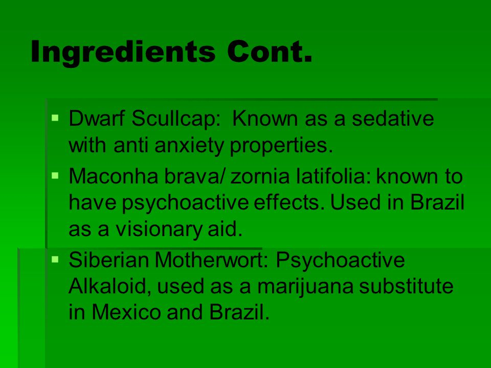 Ingredients Cont. Dwarf Scullcap: Known as a sedative with anti anxiety properties.