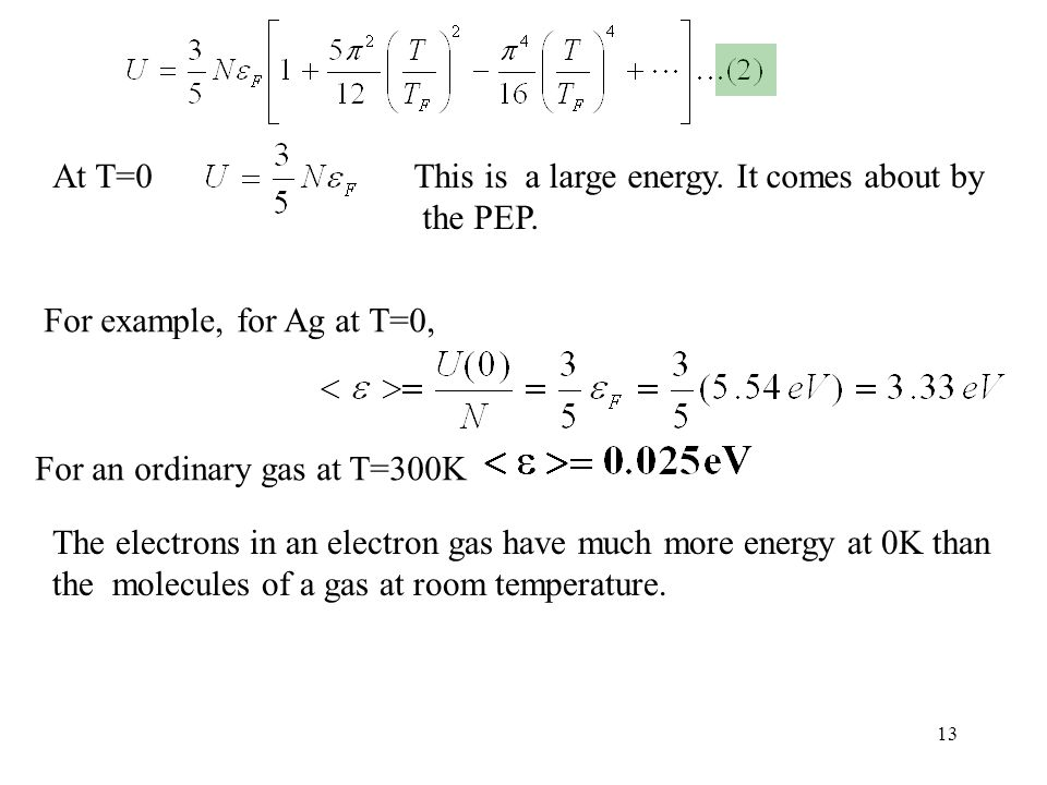 At T=0 This is a large energy. It comes about by. the PEP. For example, for Ag at T=0, For an ordinary gas at T=300K.
