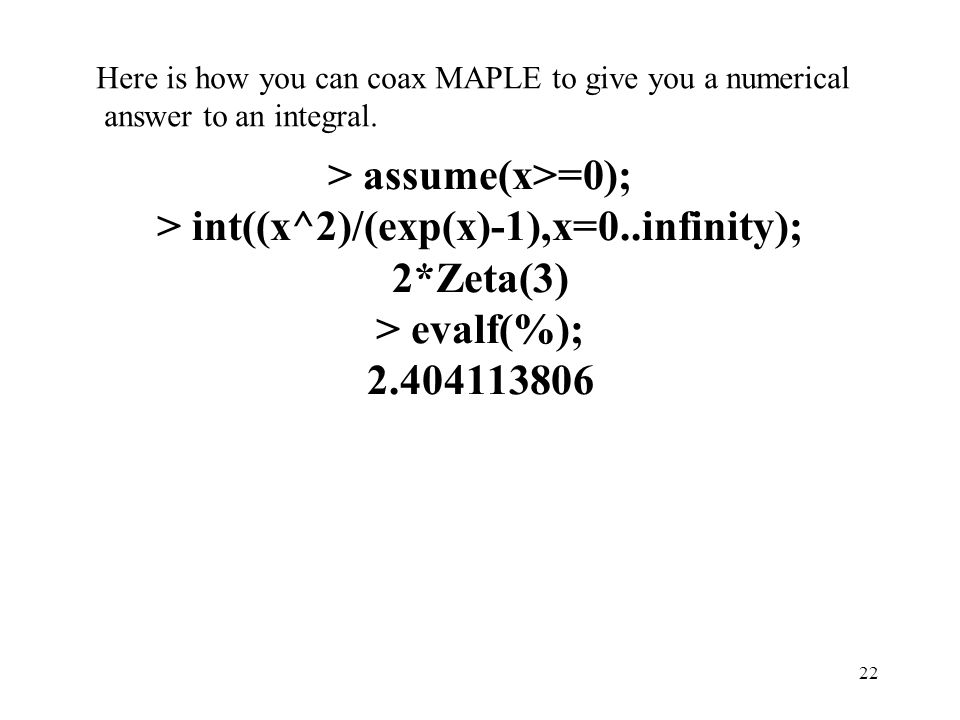 Here is how you can coax MAPLE to give you a numerical