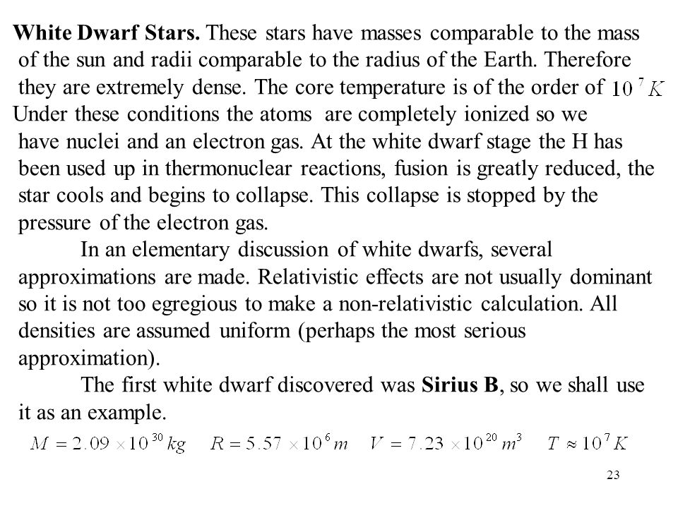 White Dwarf Stars. These stars have masses comparable to the mass