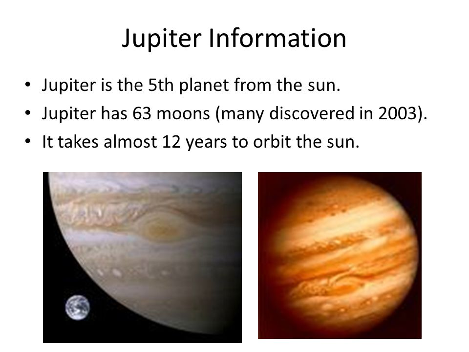 Jupiter Information Jupiter is the 5th planet from the sun.