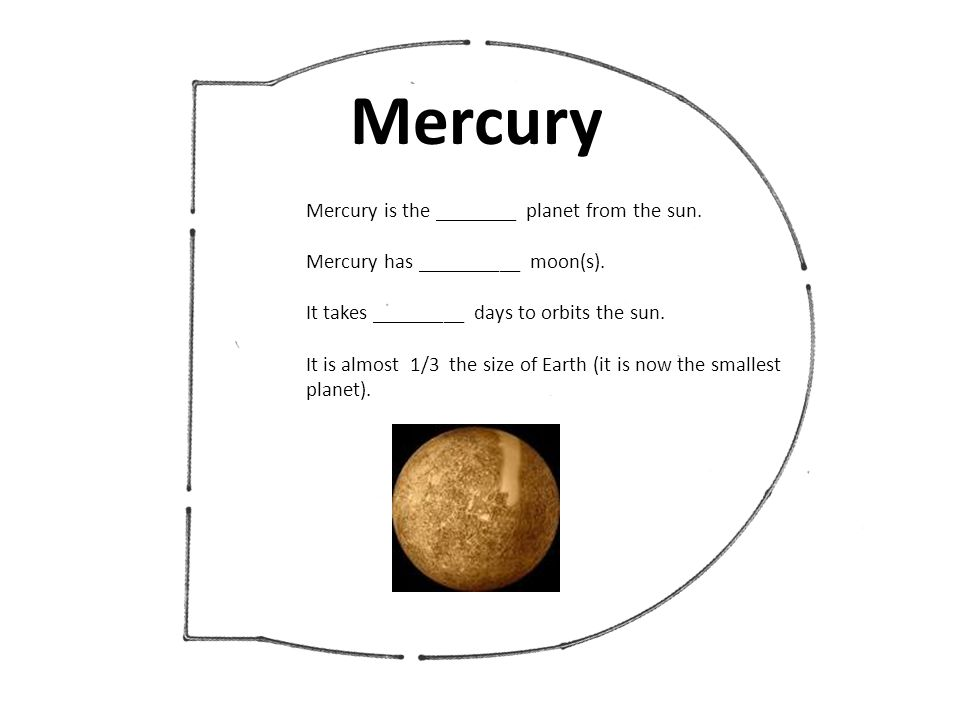 Mercury Mercury is the ________ planet from the sun.