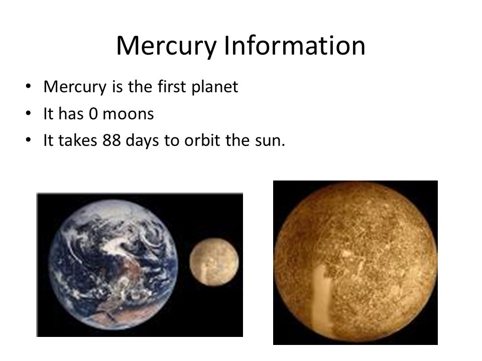 Mercury Information Mercury is the first planet It has 0 moons