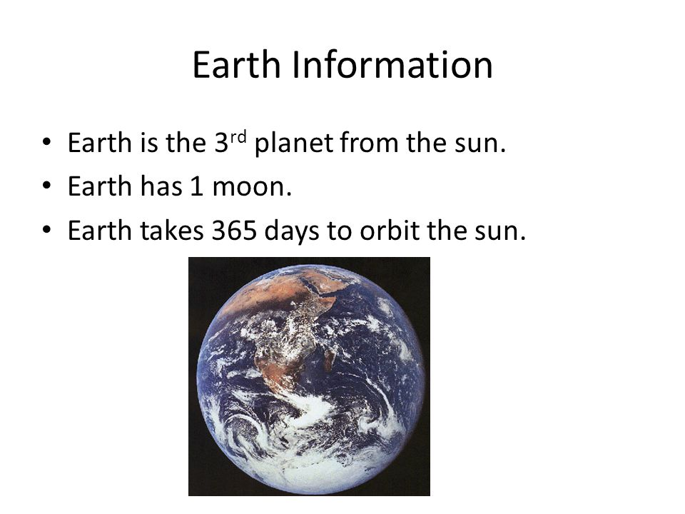 Earth Information Earth is the 3rd planet from the sun.
