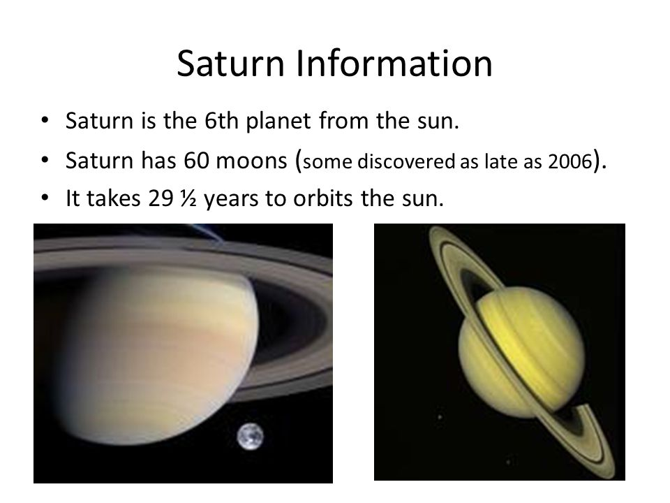 Saturn Information Saturn is the 6th planet from the sun.