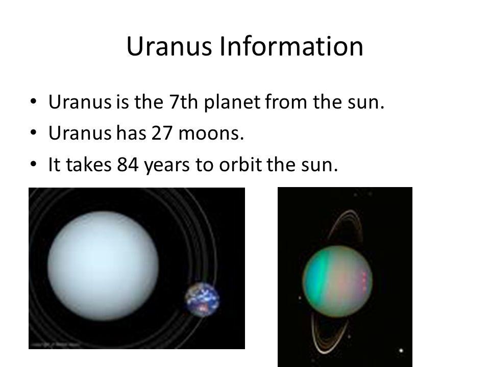 Uranus Information Uranus is the 7th planet from the sun.