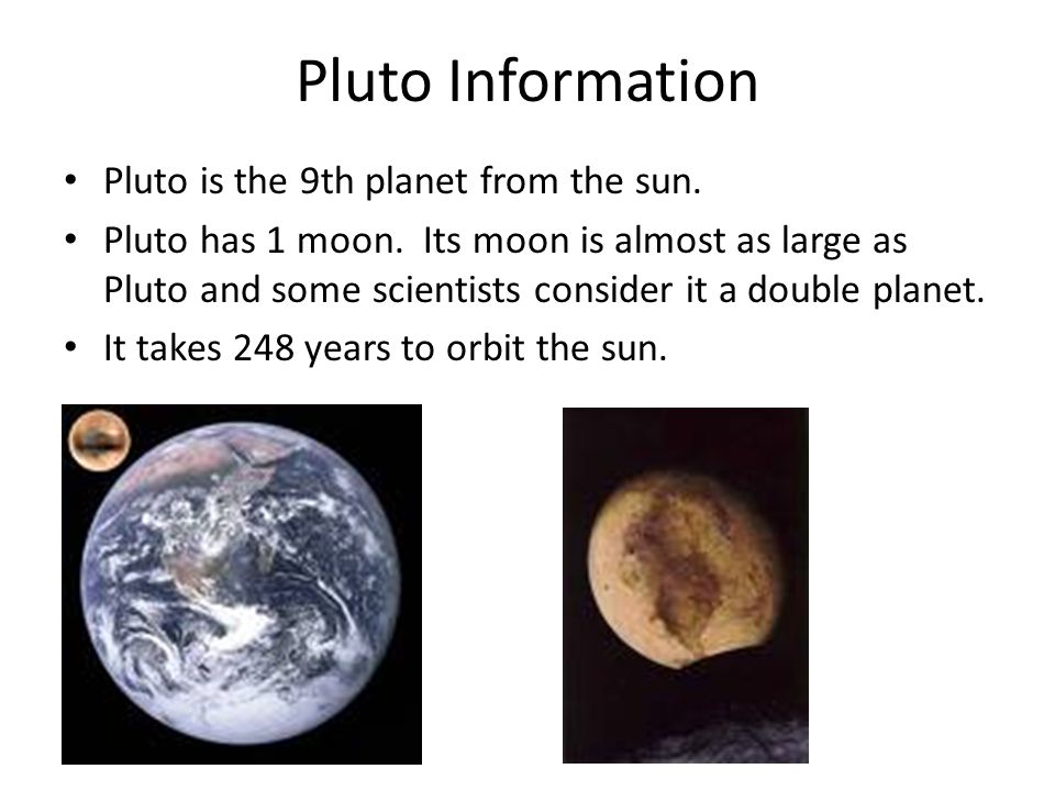 Pluto Information Pluto is the 9th planet from the sun.