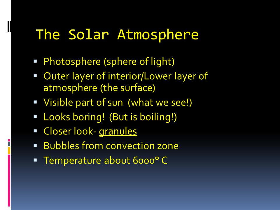The Solar Atmosphere Photosphere (sphere of light)