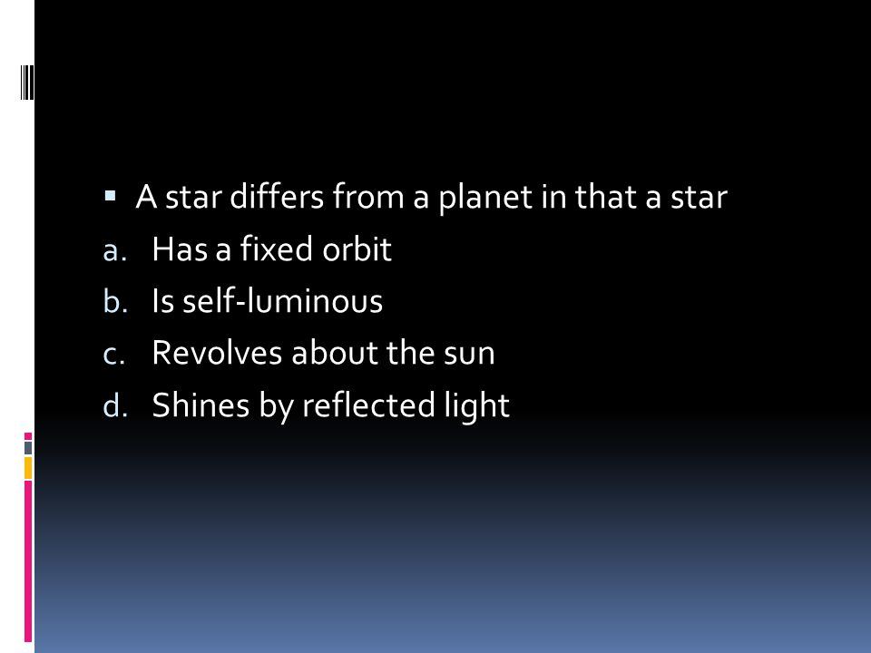 A star differs from a planet in that a star