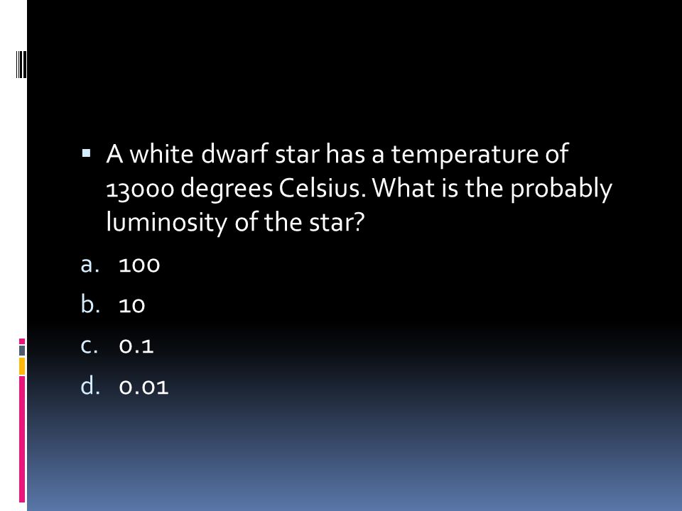 A white dwarf star has a temperature of 13000 degrees Celsius