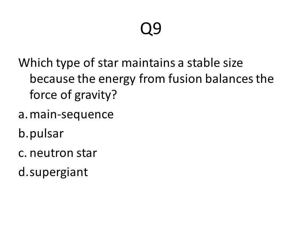 Q9 Which type of star maintains a stable size because the energy from fusion balances the force of gravity