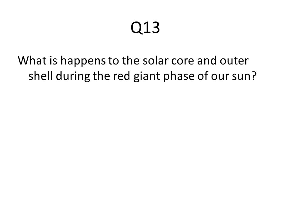 Q13 What is happens to the solar core and outer shell during the red giant phase of our sun