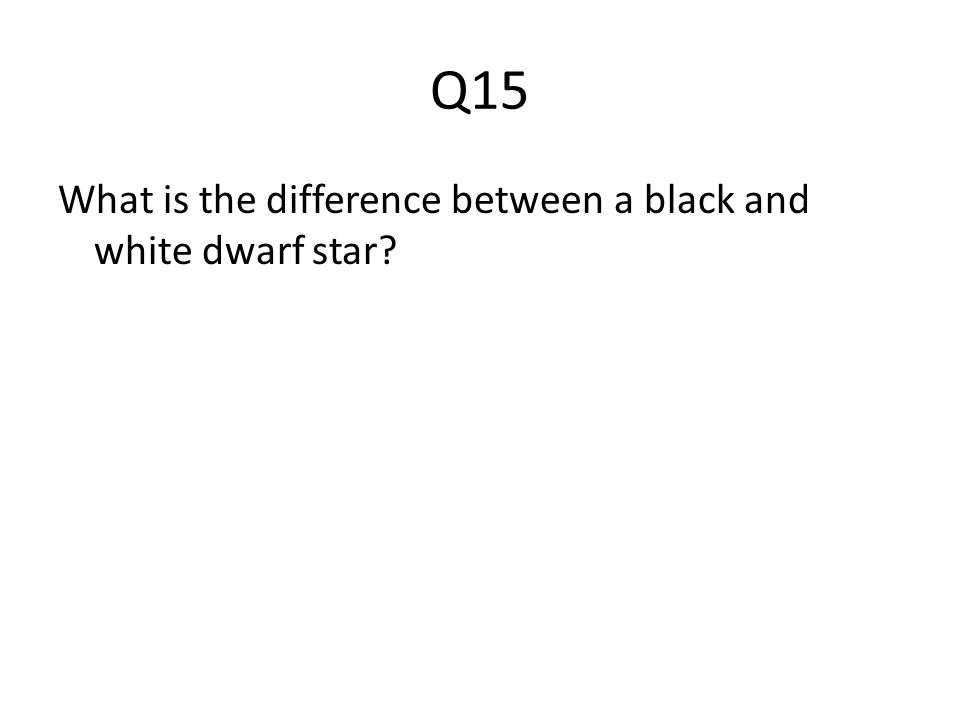 Q15 What is the difference between a black and white dwarf star