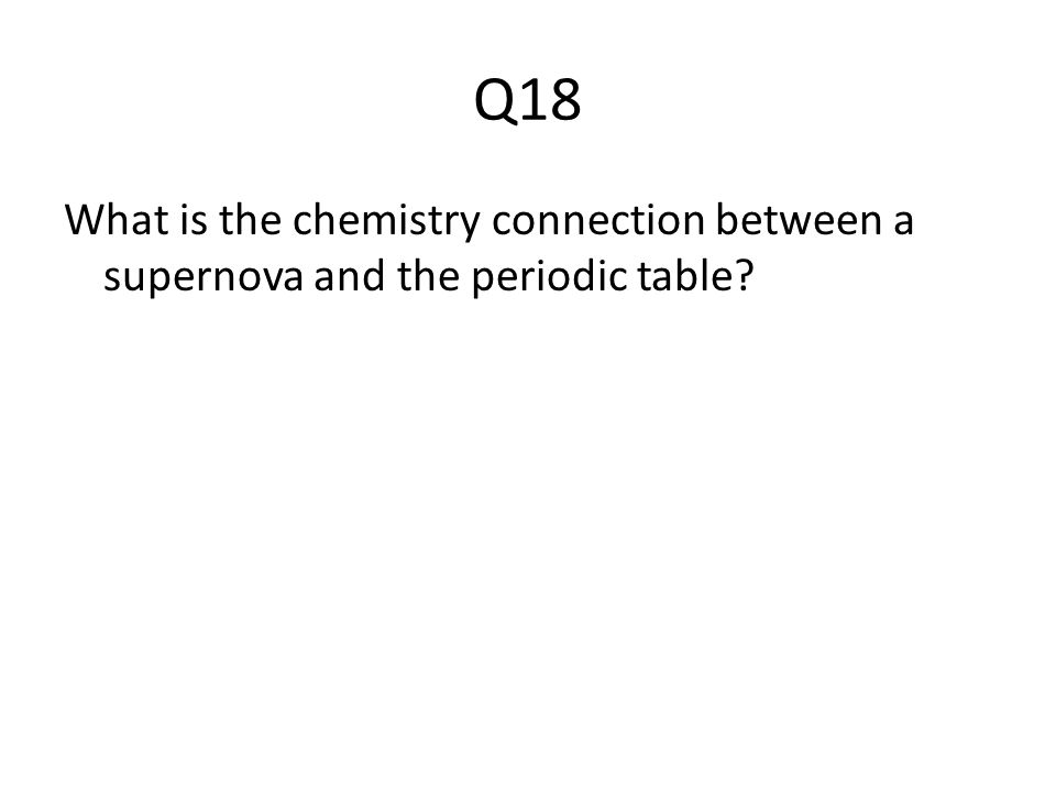 Q18 What is the chemistry connection between a supernova and the periodic table