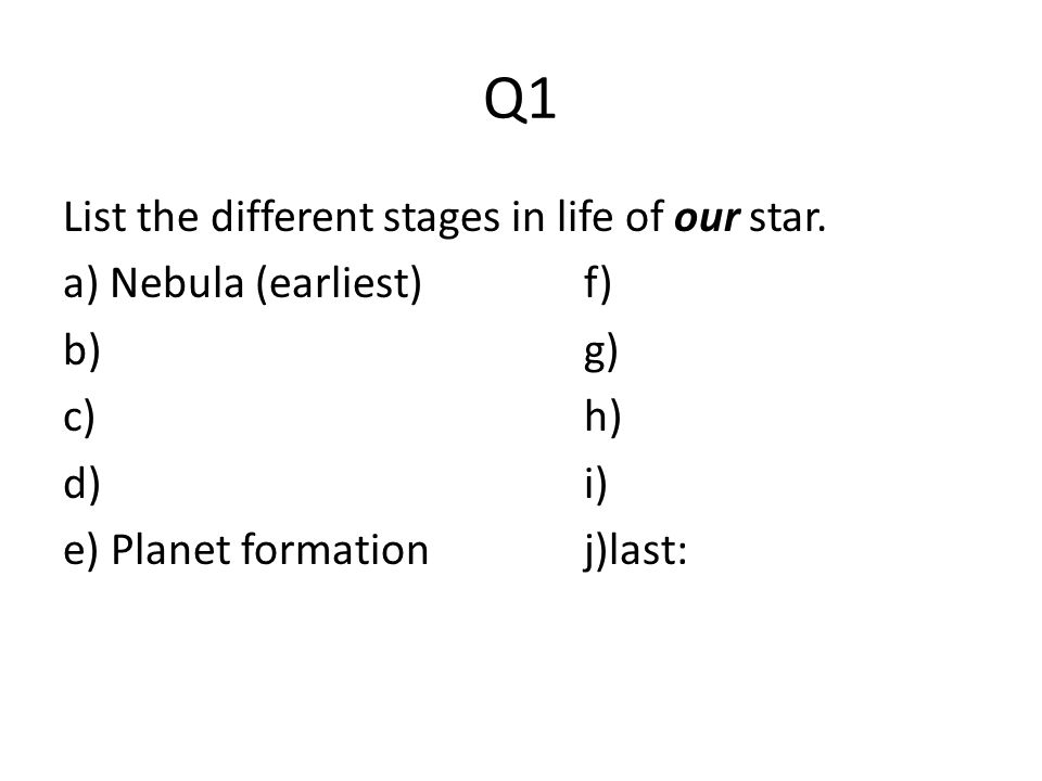 Q1 List the different stages in life of our star.