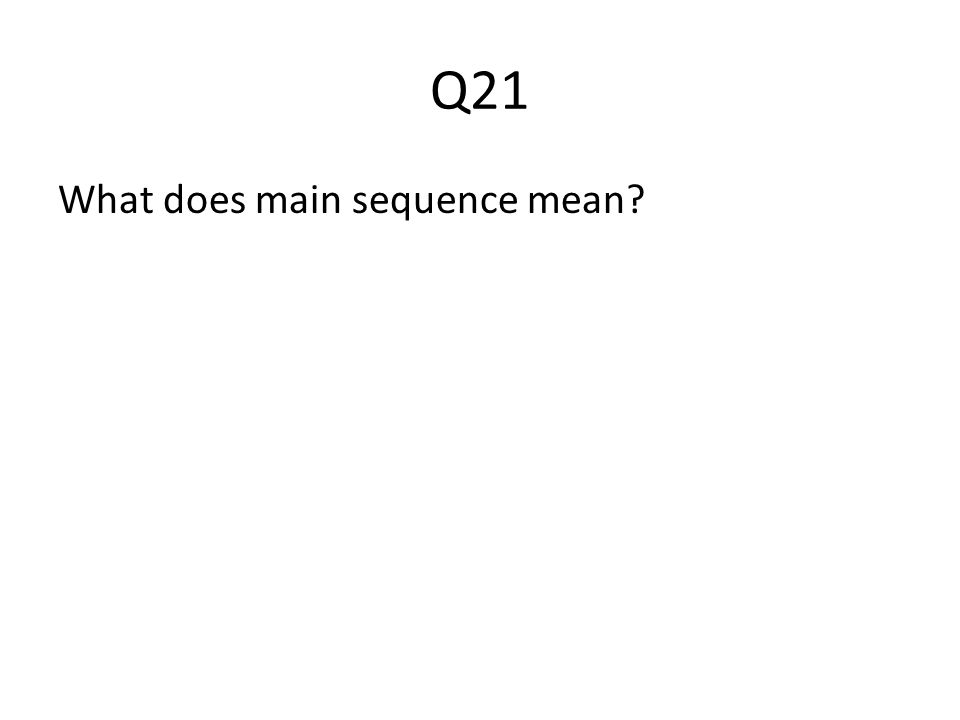Q21 What does main sequence mean
