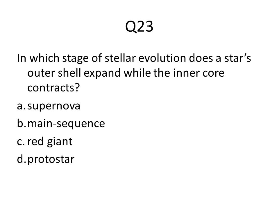 Q23 In which stage of stellar evolution does a star's outer shell expand while the inner core contracts