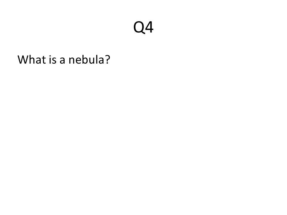 Q4 What is a nebula