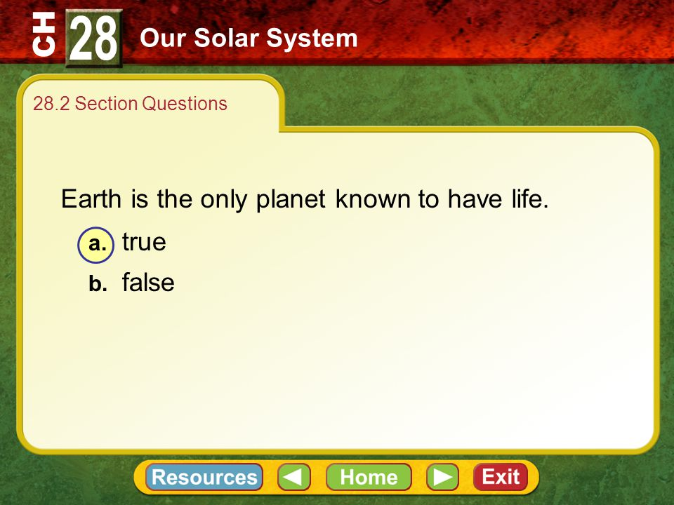 28 Our Solar System Earth is the only planet known to have life.
