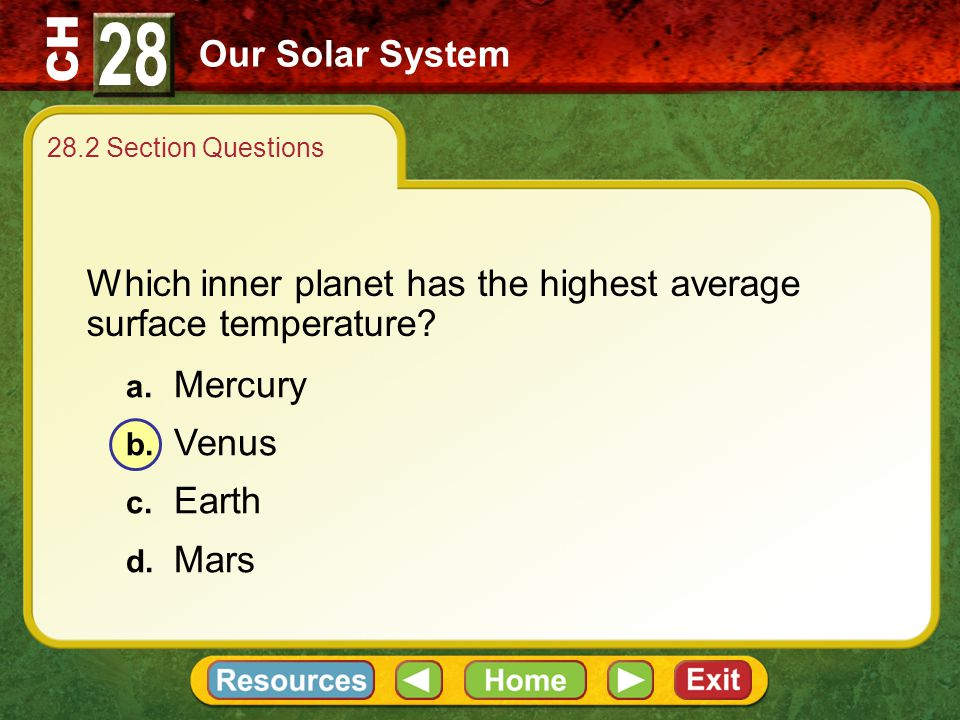 28 Our Solar System. 28.2 Section Questions. Which inner planet has the highest average surface temperature