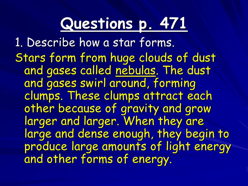 Questions p. 471 1. Describe how a star forms.