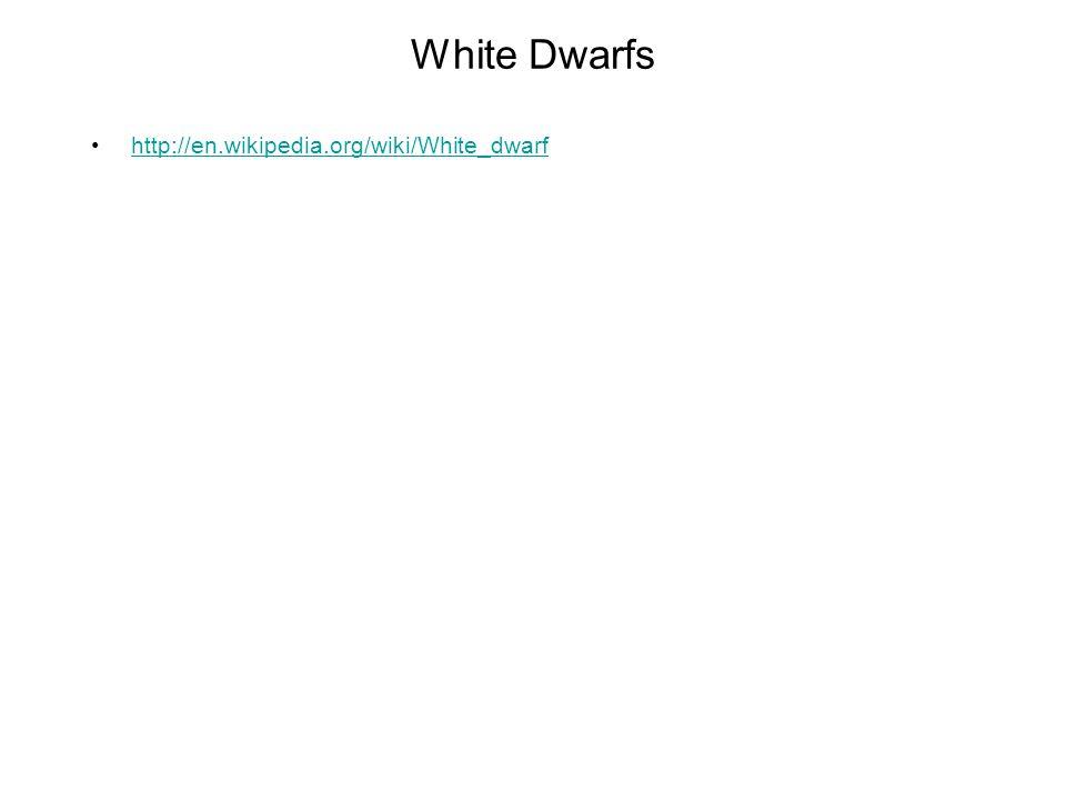 White Dwarfs http://en.wikipedia.org/wiki/White_dwarf